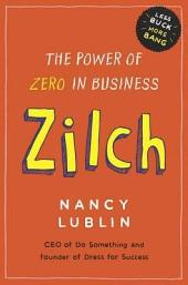 Zilch: How Businesses and Not-for-Profits Can Get More Bang with Less Buck