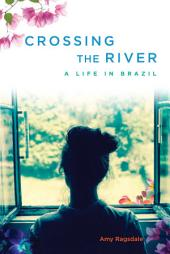 Crossing the River: A Life in Brazil
