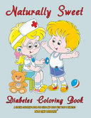 Naturally Sweet - Diabetes Coloring Book - a Special Coloring Book for Girls and Boys with Type 1 Diabetes - Type One Toddler