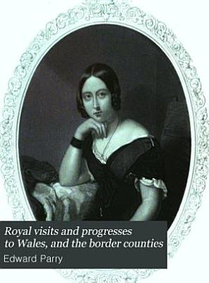 Royal visits and progresses to Wales  and the border counties PDF