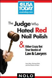 Judge who Hated Red Nail Polish, The: And Other Crazy But True Stories of Law & Lawyers