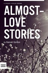 Almost-love Stories, A Collection