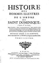 Histoire des hommes illustres de l'ordre de Saint Dominique ; c'est à dire, des papes, des cardinaux,... depuis la mort du fondateur, jusqu'au pontificat de Benoît XIII. Par le révérend pere A. Touron, religieux du même ordre