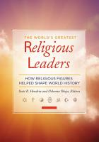 The World s Greatest Religious Leaders  How Religious Figures Helped Shape World History  2 volumes  PDF