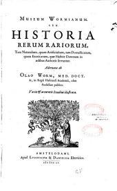 Museum Wormianum. Seu Historia rerum rariorum... quae Hafniae Danorum in aedibus Authoris servantur. Adornata ab Olao Worm...