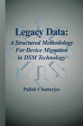 Legacy Data A Structured Methodology For Device Migration In Dsm Technology Book PDF
