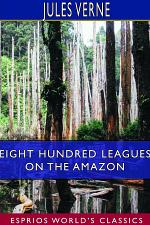 Eight Hundred Leagues on the Amazon (Esprios Classics)