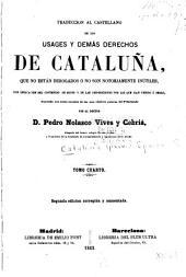 Traduccion al castellano de los usages y demás derechos de Cataluña: que no están derogados ó no son notoriamente inútiles, con indicacion del contenido de estos y de las disposiciones por las que han venido á serlo ...
