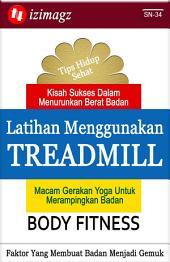 Body Fitness: Latihan Menggunakan Treadmill. Macam Gerakan Yoga Untuk Merampingkan Badan. Apa Sajakah Faktor Yang Membuat Badan Menjadi Gemuk? SN-34.
