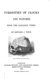 Curiosities of Clocks and Watches: From the Earliest Times