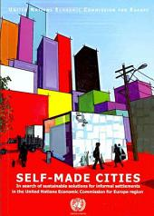 Self-made Cities: In Search of Sustainable Solutions for Informal Settlements in the United Nations Economic Commission for Europe Region