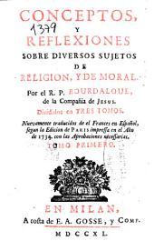 Conceptos y reflexiones sobre diversos sujetos de religión y de moral: Tomo primero