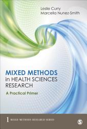 Mixed Methods in Health Sciences Research: A Practical Primer