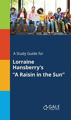 A Study Guide for Lorraine Hansberry's A Raisin in the Sun