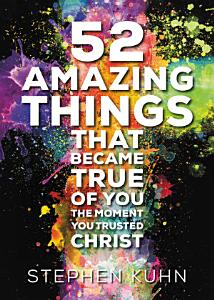 52 Amazing Things That Became True of You the Moment You Trusted Christ PDF
