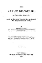 The Art of Discourse: A System of Rhetoric Adapted for Use in Colleges and Academies, and Also for Private Study