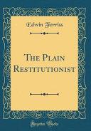 The Plain Restitutionist (Classic Reprint)