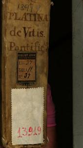 B. Platinae ... Opus de vitis ac gestis summorum Pontificum ad Sixtum IV ... deductum ...: accessit praeter B. Platinae vitam ... romanorum Pontificum Conciliorum sub illis celebratorum et Imperatorum Catalogus