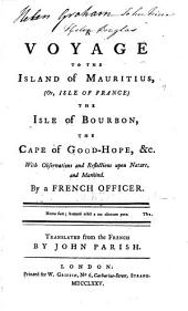 A voyage to the Isle of Mauritius, (or, Isle of France), the Isle of Bourbon, and the Cape of Good Hope, &c: With observations and reflections upon nature and mankind