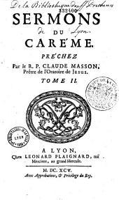 Sermons du carême, préchez par le R. P. Claude Masson,...