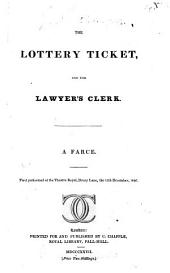 The Lottery Ticket: And the Lawyer's Clerk. A Farce. First Performed at the Theatre Royal, Drury Lane, the 13th December, 1826