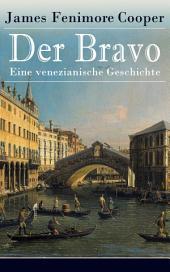 Der Bravo - Eine venezianische Geschichte (Vollständige deutsche Ausgabe): Ein Abenteuerroman des Autors von Der letzte Mohikaner und Der Wildtöter