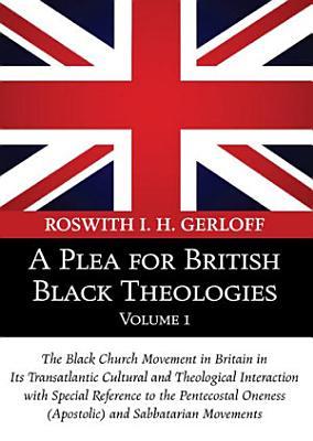 A Plea for British Black Theologies  Volume 1 PDF