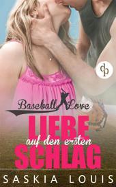 Baseball Love Band 1: Liebe auf den ersten Schlag (Liebe, Chick-Lit, Sports-Romance)