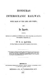 Honduras Interoceanic Railway: with Maps of the Line and Ports: And an Appendix, Containing Report of Admiral R. Fitzroy, R.N., the Charter, Illustrative Documents, Treaties, &c