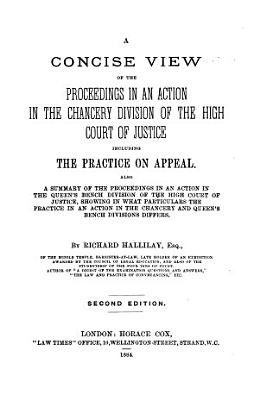 A Concise View of the Proceedings in an Action in the Chancery Division of the High Court of Justice Including the Practice on Appeal PDF