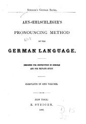 Ahn-Oehlschlaeger's Pronouncing Method of the German Language: Designed for Instruction in Schools and for Private Study