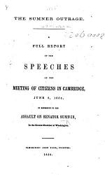 The Sumner Outrage. A Full Report of the Speeches at the Meeting of Citizens in Cambridge ... in Reference to the Assault on Senator S., Etc