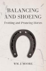 Balancing And Shoeing Trotting And Prancing Horses Book PDF