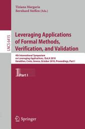 Leveraging Applications of Formal Methods, Verification, and Validation: 4th International Symposium on Leveraging Applications, ISoLA 2010, Heraklion, Crete, Greece, October 18-21, 2010, Proceedings, Part 1