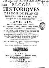 Eloges Historiques des rois de France depuis Pharamond iusques au roy ... Louis XIV: avec l'histoire ... des chanceliers, gardes des seaux, anciens notaires et secretaires ...