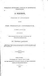 Wesleyan Methodism a Revival of Apostolic Christianity: A Sermon, Preached by Appointment Before the Wesleyan Conference on Monday, August 5, 1839, on Occassion of the Centenary of Wesleyan Methodism