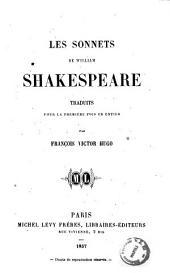 Les Sonnets de William Shakespeare traduits pour la premiere pois entier par Francois Victor Hugo