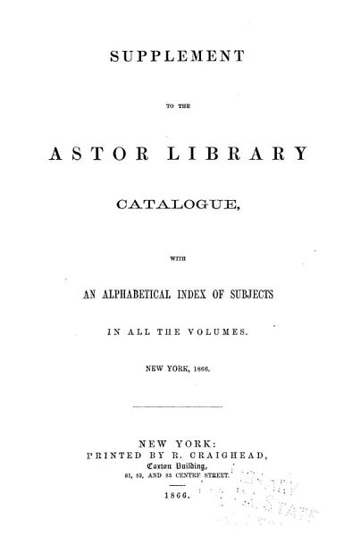 Download Catalogue Or Alphabetical Index of the Astor Library Book