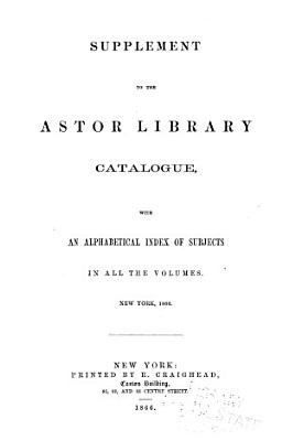 Catalogue Or Alphabetical Index of the Astor Library  A E  1857  v 2  F L  1858  v 3  M P  1859  v 4  Q Z  1861 PDF