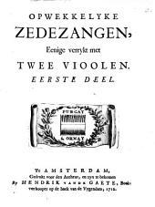 Opwekkelyke zedezangen, eenige verrykt met twee vioolen: Volume 1