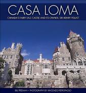Casa Loma: Canada's Fairy-Tale Castle and Its Owner, Sir Henry Pellatt, Edition 2