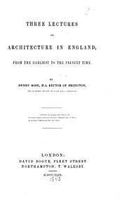 Three Lectures on Architecture in England: From the Earliest to the Present Time