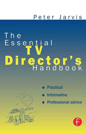 The Essential TV Director s Handbook