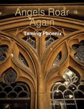 Angels Roar Again: Taming Phoenix