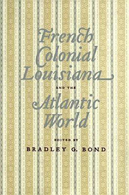French Colonial Louisiana and the Atlantic World PDF
