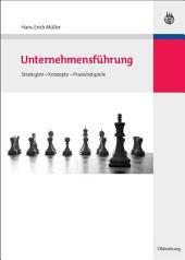 Unternehmensführung: Strategien – Konzepte – Praxisbeispiele