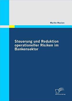 Steuerung Und Reduktion Operationeller Risiken Im Bankensektor PDF