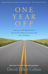 One Year Off: Leaving It All Behind for a Round-the-World Journey with Our Children