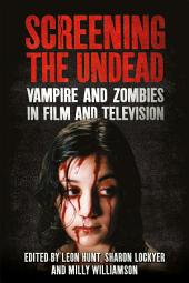 Screening the Undead: Vampires and Zombies in Film and Television