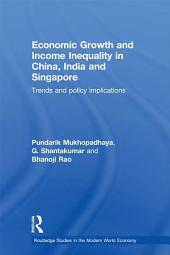 Economic Growth and Income Inequality in China, India and Singapore: Trends and Policy Implications